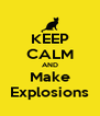 KEEP CALM AND Make Explosions - Personalised Poster A4 size