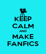 KEEP CALM AND MAKE FANFICS - Personalised Poster A4 size