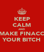 KEEP CALM AND MAKE FINACC YOUR BITCH - Personalised Poster A4 size