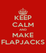 KEEP CALM AND MAKE FLAPJACKS - Personalised Poster A4 size