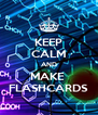 KEEP CALM AND MAKE  FLASHCARDS - Personalised Poster A4 size