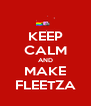 KEEP CALM AND MAKE FLEETZA - Personalised Poster A4 size