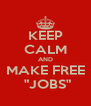 """KEEP CALM AND MAKE FREE  """"JOBS"""" - Personalised Poster A4 size"""