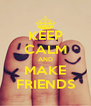 KEEP CALM AND MAKE FRIENDS - Personalised Poster A4 size