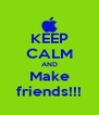 KEEP CALM AND Make friends!!! - Personalised Poster A4 size