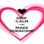 KEEP CALM AND MAKE FRIENDSHIP - Personalised Poster A4 size