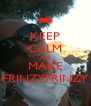 KEEP CALM and MAKE FRINZYFRINZY - Personalised Poster A4 size