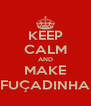 KEEP CALM AND MAKE FUÇADINHA - Personalised Poster A4 size