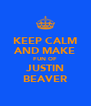 KEEP CALM AND MAKE FUN OF JUSTIN BEAVER - Personalised Poster A4 size