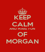 KEEP CALM AND MAKE FUN OF MORGAN - Personalised Poster A4 size