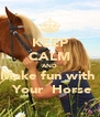 KEEP CALM AND Make fun with   Your  Horse - Personalised Poster A4 size