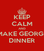 KEEP CALM AND MAKE GEORGE DINNER - Personalised Poster A4 size