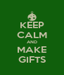 KEEP CALM AND MAKE GIFTS - Personalised Poster A4 size