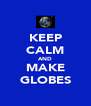 KEEP CALM AND MAKE GLOBES - Personalised Poster A4 size