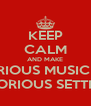 KEEP CALM AND MAKE GLORIOUS MUSIC IN A GLORIOUS SETTING - Personalised Poster A4 size