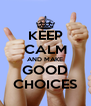 KEEP CALM AND MAKE GOOD CHOICES - Personalised Poster A4 size