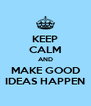 KEEP CALM AND MAKE GOOD IDEAS HAPPEN - Personalised Poster A4 size
