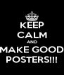 KEEP CALM AND MAKE GOOD POSTERS!!! - Personalised Poster A4 size