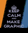 KEEP CALM AND MAKE  GRAPHIC - Personalised Poster A4 size