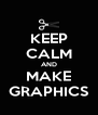 KEEP CALM AND MAKE GRAPHICS - Personalised Poster A4 size