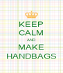 KEEP CALM AND MAKE HANDBAGS - Personalised Poster A4 size