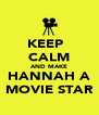 KEEP   CALM AND MAKE HANNAH A MOVIE STAR - Personalised Poster A4 size