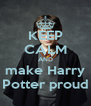 KEEP CALM AND make Harry Potter proud - Personalised Poster A4 size