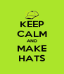 KEEP CALM AND MAKE HATS - Personalised Poster A4 size