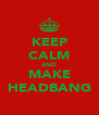 KEEP CALM AND MAKE HEADBANG - Personalised Poster A4 size