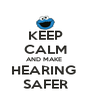 KEEP CALM AND MAKE  HEARING  SAFER - Personalised Poster A4 size
