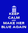 KEEP CALM AND MAKE HER BLUE AGAIN - Personalised Poster A4 size