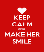 KEEP CALM AND  MAKE HER SMILE - Personalised Poster A4 size
