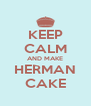 KEEP CALM AND MAKE HERMAN CAKE - Personalised Poster A4 size