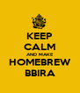 KEEP CALM AND MAKE HOMEBREW BBIRA - Personalised Poster A4 size