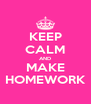 KEEP CALM AND MAKE HOMEWORK - Personalised Poster A4 size