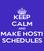 KEEP CALM AND MAKE HOSTI SCHEDULES - Personalised Poster A4 size