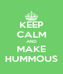 KEEP CALM AND MAKE HUMMOUS - Personalised Poster A4 size