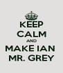 KEEP CALM AND MAKE IAN  MR. GREY - Personalised Poster A4 size