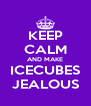 KEEP CALM AND MAKE  ICECUBES  JEALOUS - Personalised Poster A4 size