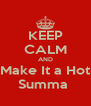 KEEP CALM AND Make It a Hot Summa  - Personalised Poster A4 size