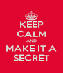 KEEP CALM AND MAKE IT A SECRET - Personalised Poster A4 size
