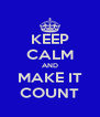 KEEP CALM AND MAKE IT COUNT - Personalised Poster A4 size