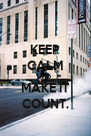 KEEP CALM AND MAKE IT COUNT. - Personalised Poster A4 size