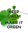 KEEP CALM AND MAKE IT GREEN - Personalised Poster A4 size