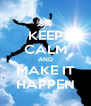 KEEP CALM AND MAKE IT HAPPEN - Personalised Poster A4 size