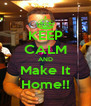KEEP CALM AND Make It Home!! - Personalised Poster A4 size