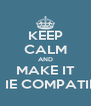 KEEP CALM AND MAKE IT        IE COMPATIBLE - Personalised Poster A4 size