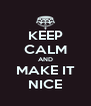 KEEP CALM AND MAKE IT NICE - Personalised Poster A4 size