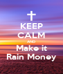 KEEP CALM AND Make it Rain Money - Personalised Poster A4 size