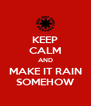 KEEP CALM AND MAKE IT RAIN SOMEHOW - Personalised Poster A4 size